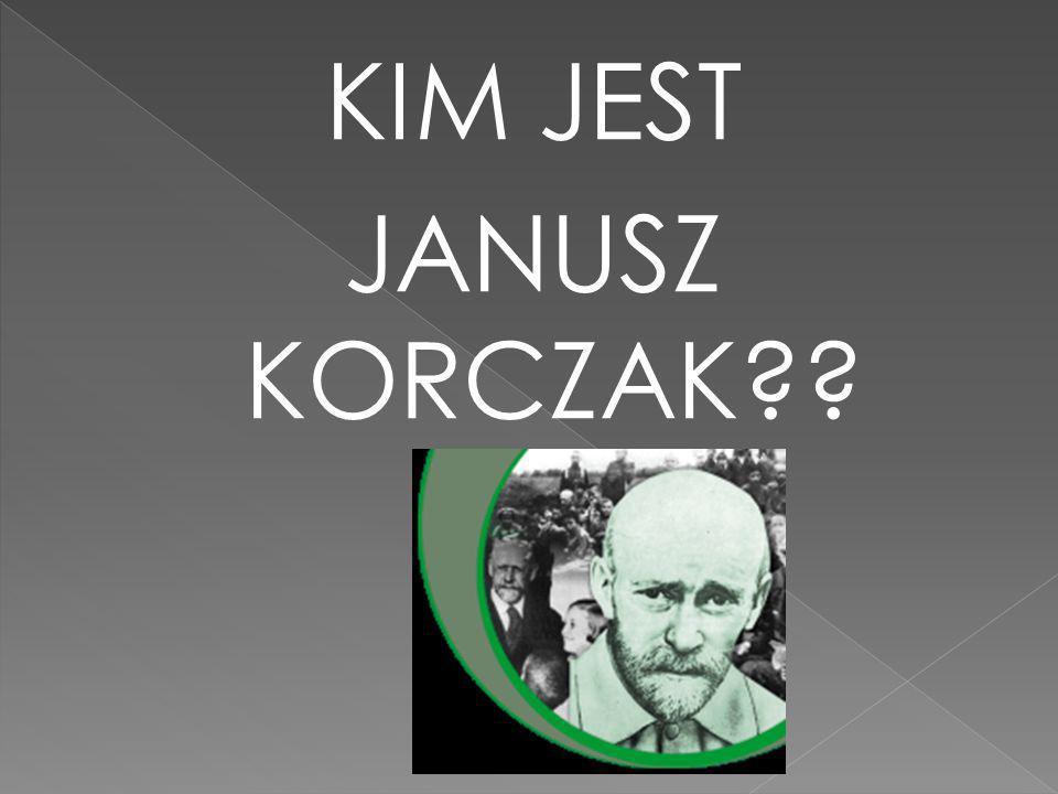 KIM JEST JANUSZ KORCZAK