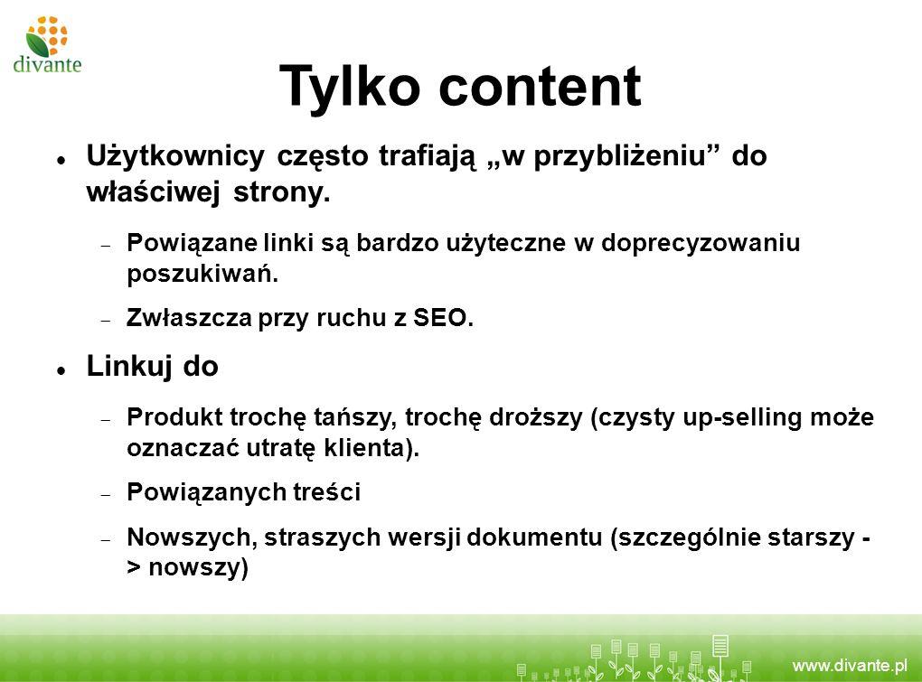 """Tylko content Użytkownicy często trafiają """"w przybliżeniu do właściwej strony. Powiązane linki są bardzo użyteczne w doprecyzowaniu poszukiwań."""