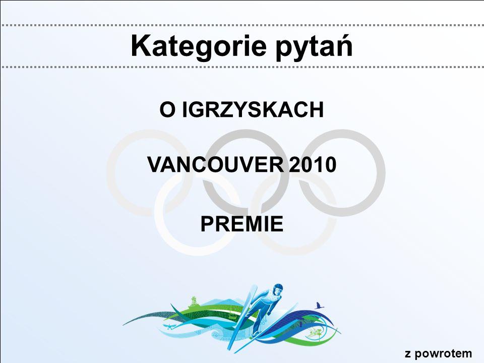 Kategorie pytań O IGRZYSKACH VANCOUVER 2010 PREMIE z powrotem