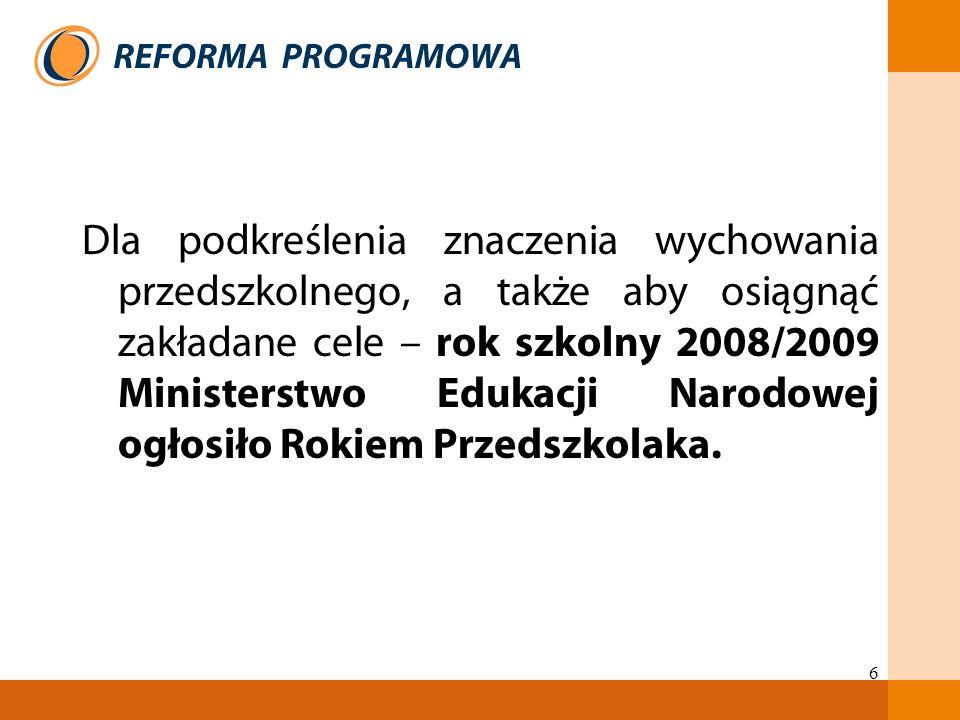 Dla podkreślenia znaczenia wychowania przedszkolnego, a także aby osiągnąć zakładane cele – rok szkolny 2008/2009 Ministerstwo Edukacji Narodowej ogłosiło Rokiem Przedszkolaka.