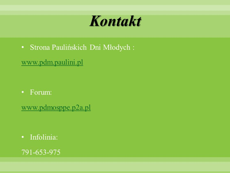 Kontakt Strona Paulińskich Dni Młodych : www.pdm.paulini.pl Forum: