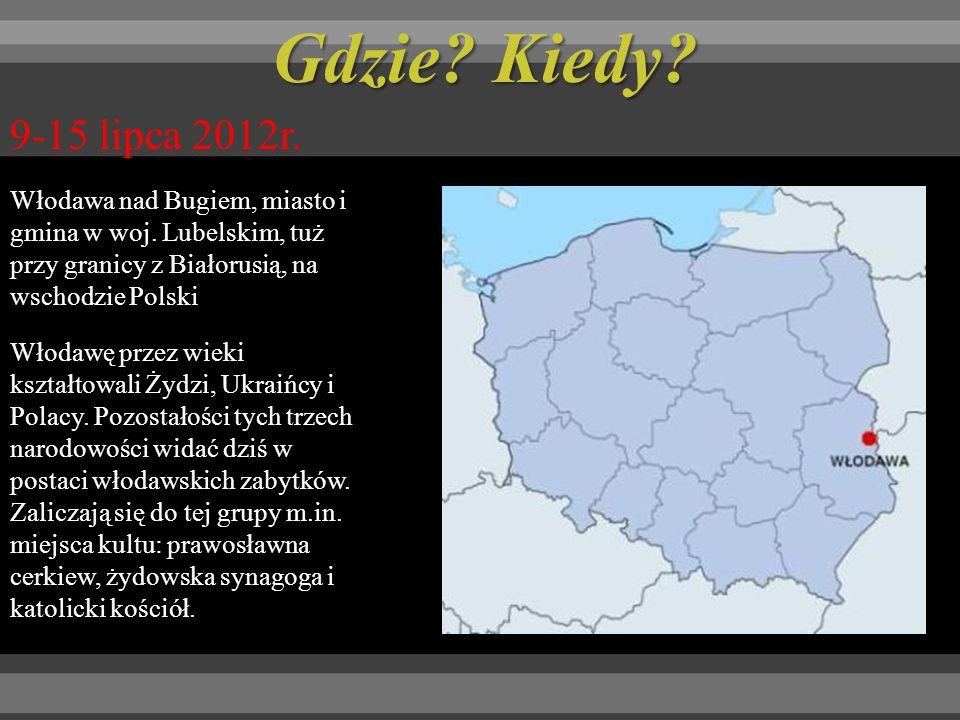 Gdzie Kiedy 9-15 lipca 2012r. Włodawa nad Bugiem, miasto i gmina w woj. Lubelskim, tuż przy granicy z Białorusią, na wschodzie Polski.