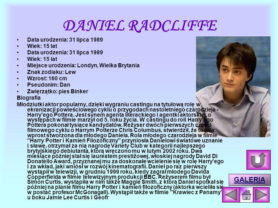 DANIEL RADCLIFFE GALERIA Data urodzenia: 31 lipca 1989 Wiek: 15 lat