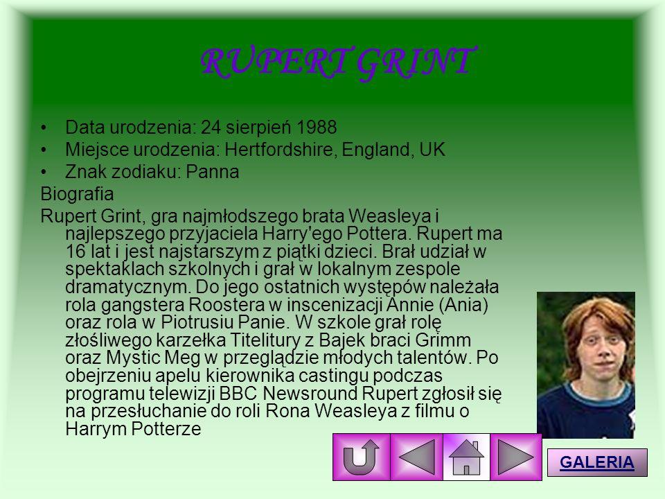 RUPERT GRINT Data urodzenia: 24 sierpień 1988