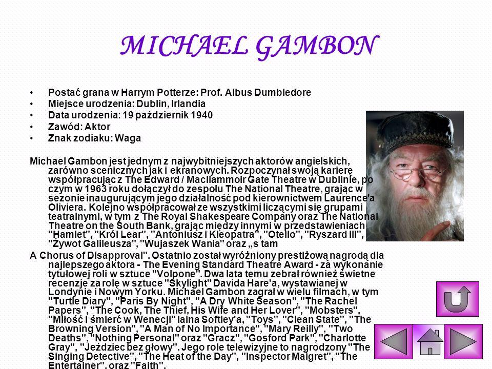 MICHAEL GAMBON Postać grana w Harrym Potterze: Prof. Albus Dumbledore