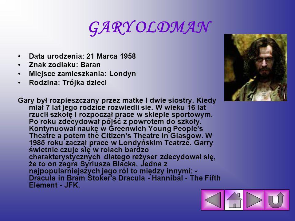 GARY OLDMAN Data urodzenia: 21 Marca 1958 Znak zodiaku: Baran