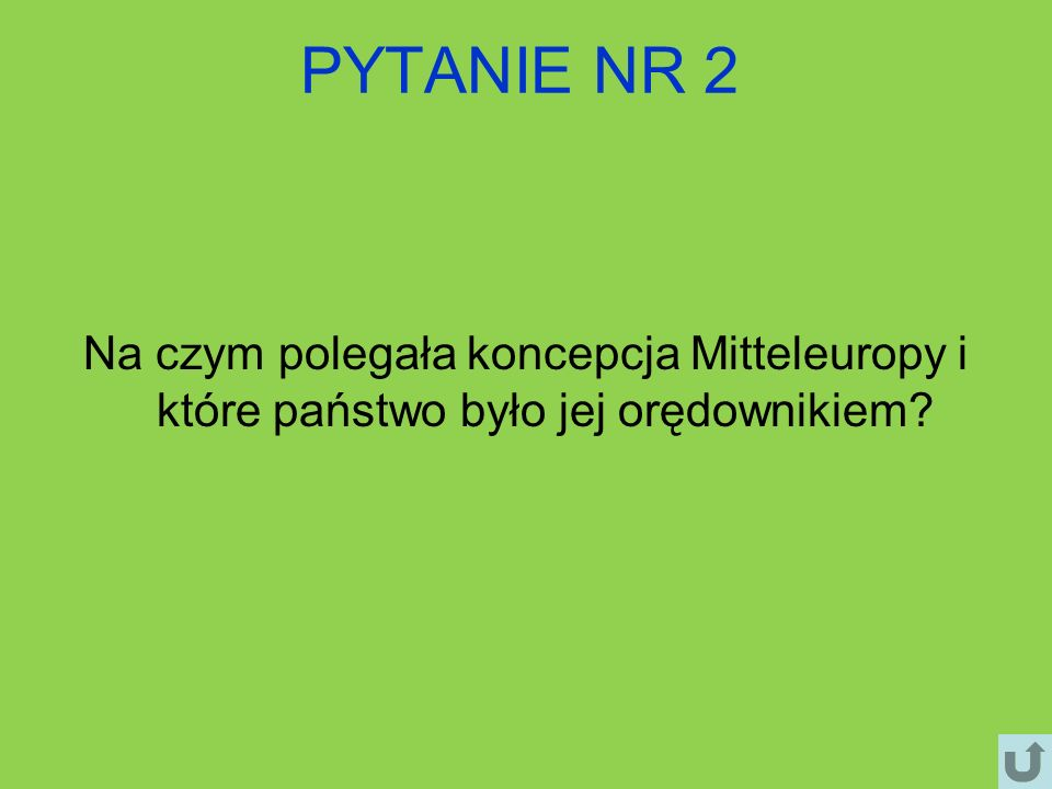 PYTANIE NR 2 Na czym polegała koncepcja Mitteleuropy i które państwo było jej orędownikiem