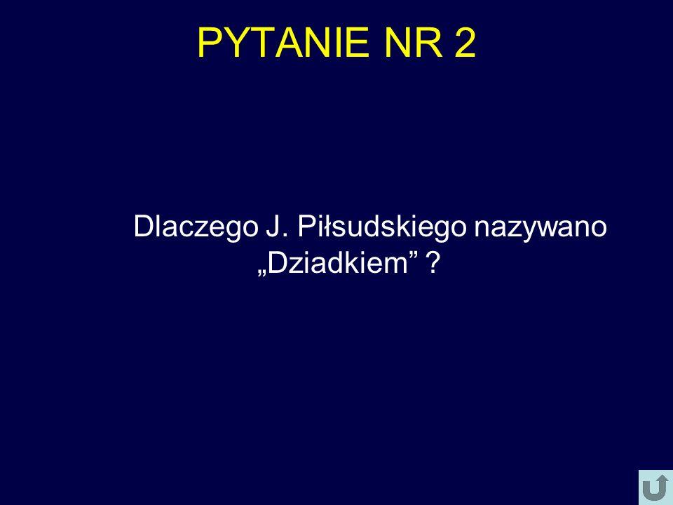 """Dlaczego J. Piłsudskiego nazywano """"Dziadkiem"""