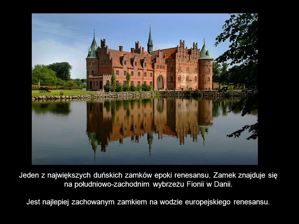 Jeden z największych duńskich zamków epoki renesansu