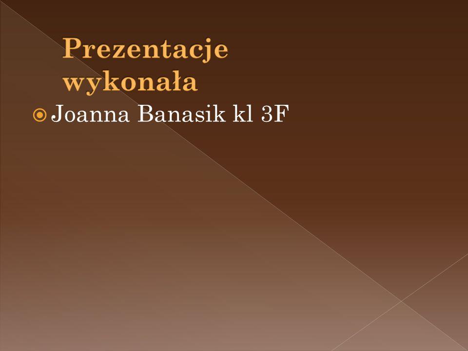 Prezentacje wykonała Joanna Banasik kl 3F