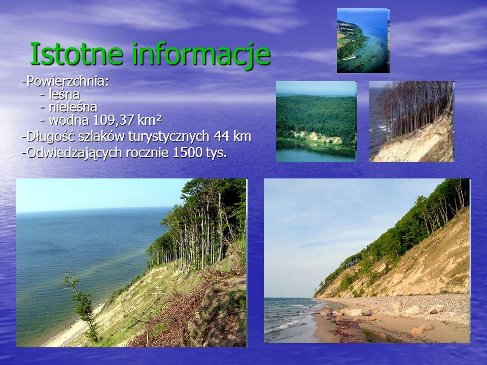 Istotne informacje -Powierzchnia: - leśna - nieleśna - wodna 109,37 km². -Długość szlaków turystycznych 44 km.