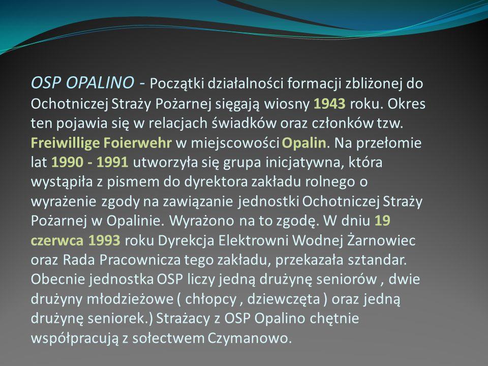 OSP OPALINO - Początki działalności formacji zbliżonej do Ochotniczej Straży Pożarnej sięgają wiosny 1943 roku.