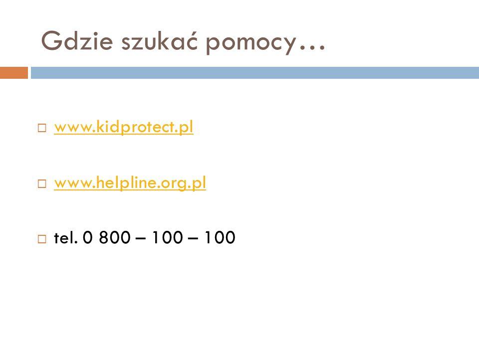 Gdzie szukać pomocy… www.kidprotect.pl www.helpline.org.pl