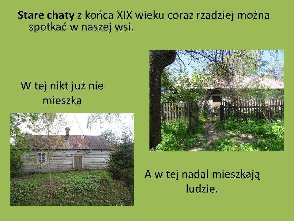 Stare chaty z końca XIX wieku coraz rzadziej można spotkać w naszej wsi.