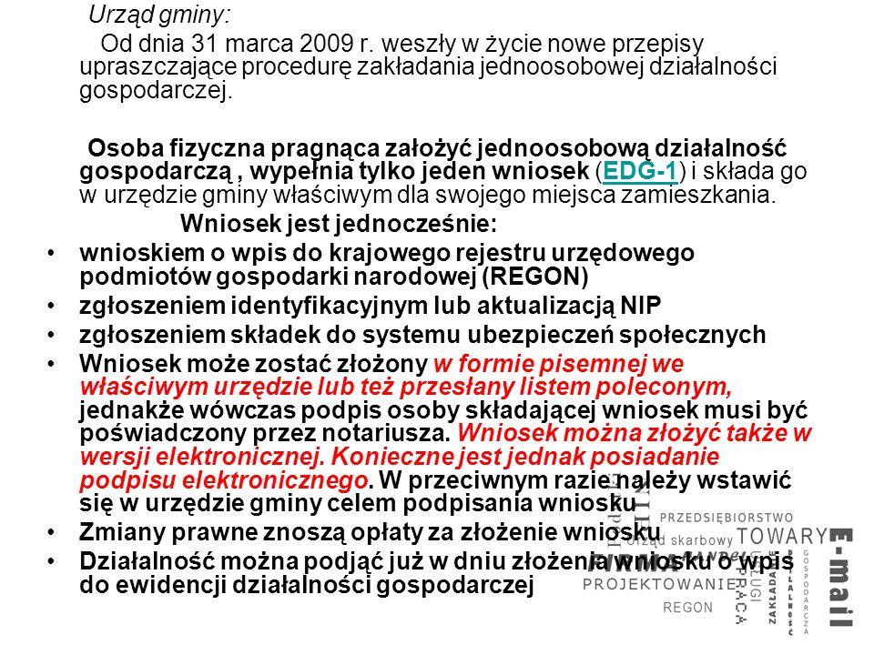 Urząd gminy: Od dnia 31 marca 2009 r. weszły w życie nowe przepisy upraszczające procedurę zakładania jednoosobowej działalności gospodarczej.
