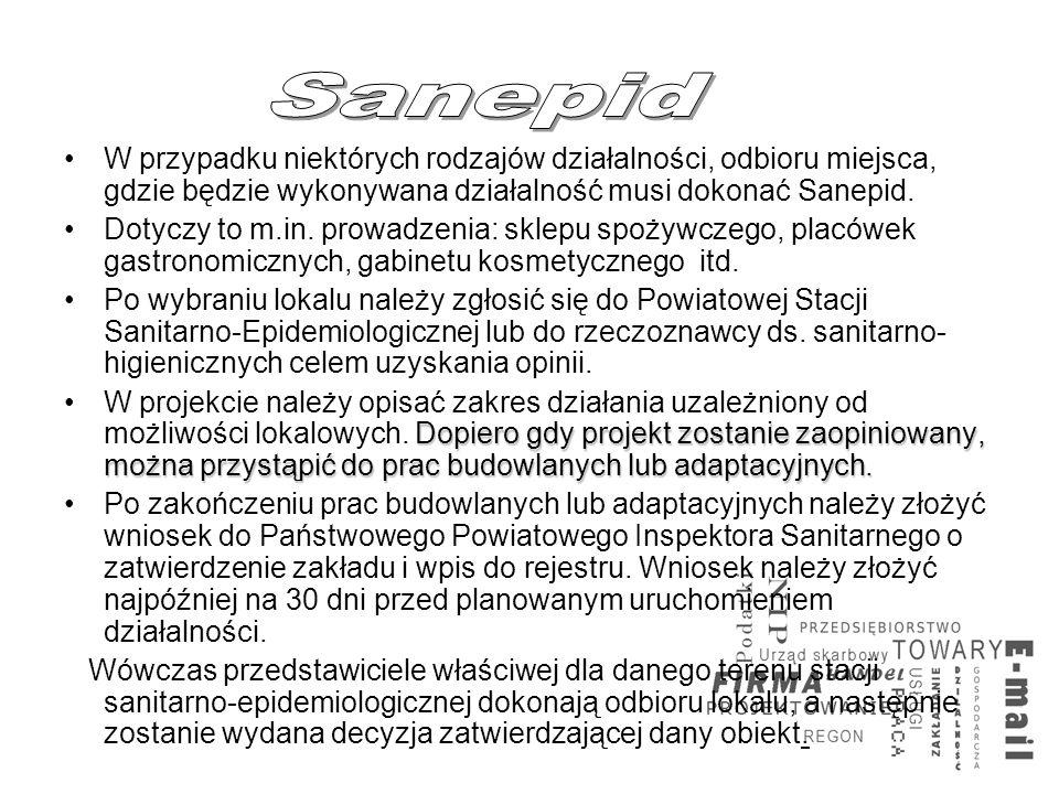 Sanepid W przypadku niektórych rodzajów działalności, odbioru miejsca, gdzie będzie wykonywana działalność musi dokonać Sanepid.