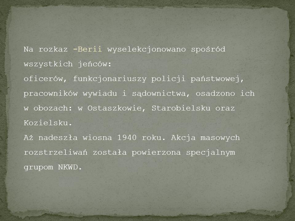 Na rozkaz -Berii wyselekcjonowano spośród wszystkich jeńców: