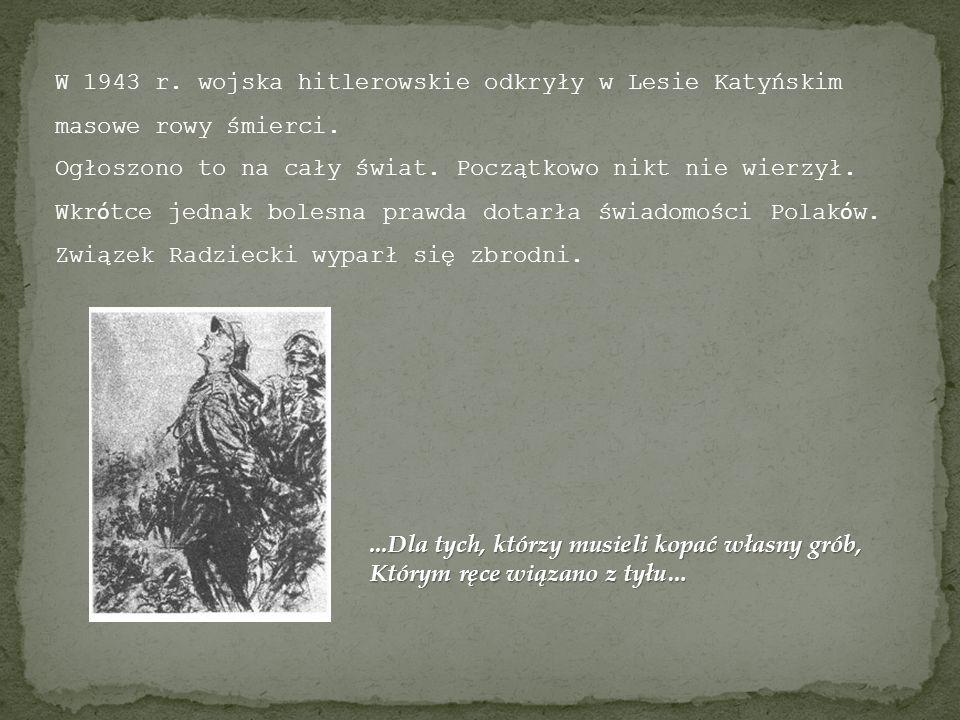 W 1943 r. wojska hitlerowskie odkryły w Lesie Katyńskim masowe rowy śmierci.