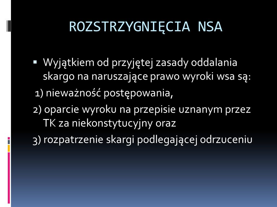 ROZSTRZYGNIĘCIA NSA Wyjątkiem od przyjętej zasady oddalania skargo na naruszające prawo wyroki wsa są: