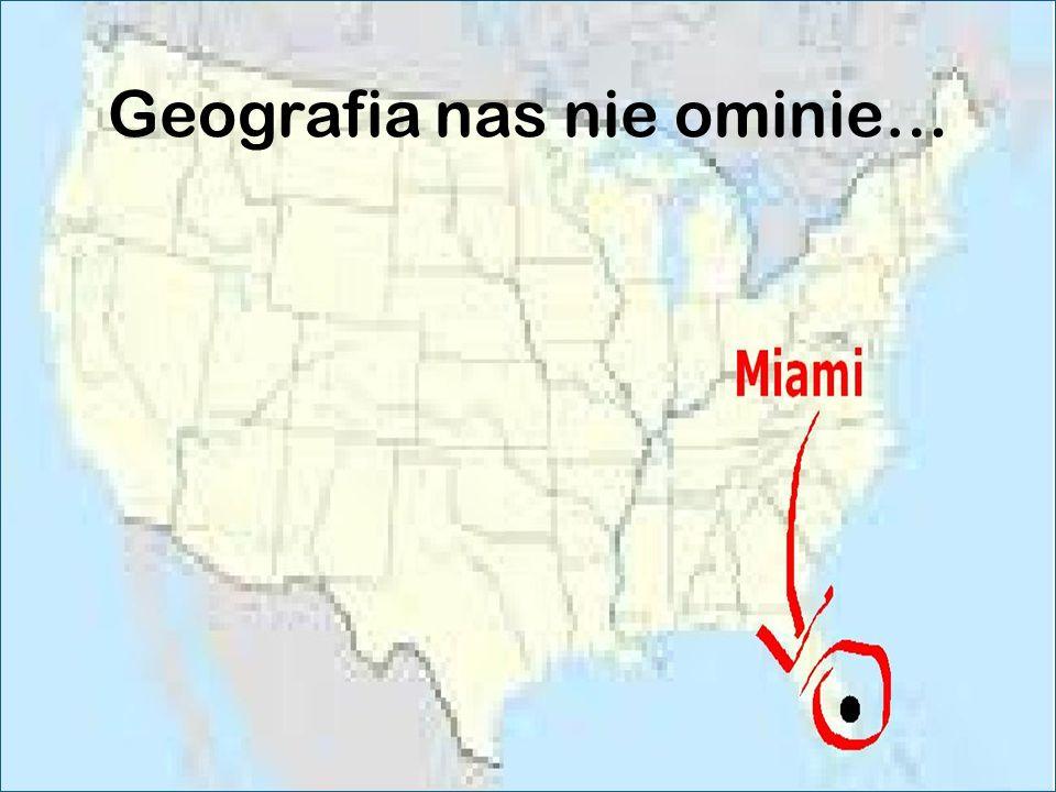 Geografia nas nie ominie…