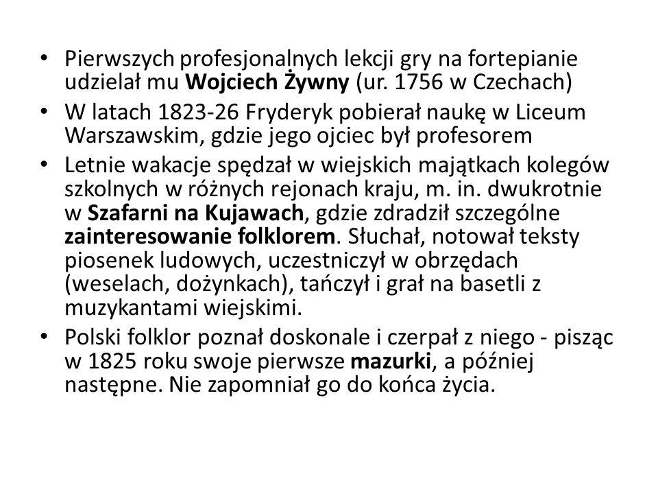 Pierwszych profesjonalnych lekcji gry na fortepianie udzielał mu Wojciech Żywny (ur. 1756 w Czechach)