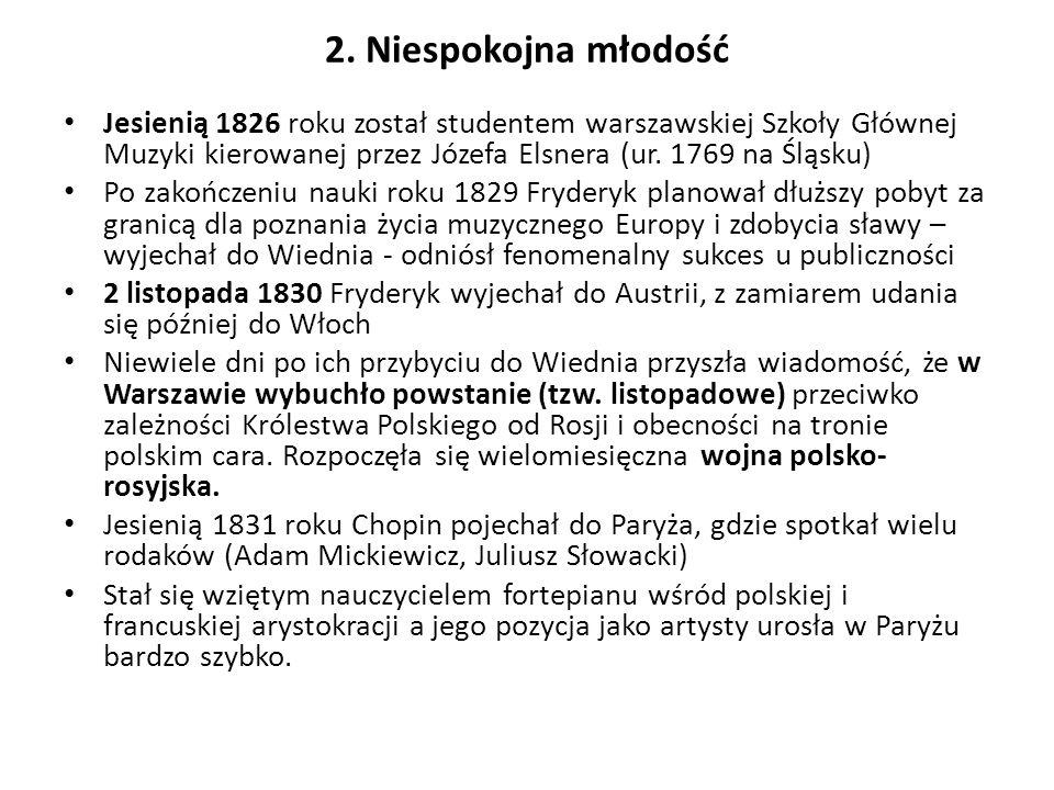 2. Niespokojna młodość Jesienią 1826 roku został studentem warszawskiej Szkoły Głównej Muzyki kierowanej przez Józefa Elsnera (ur. 1769 na Śląsku)