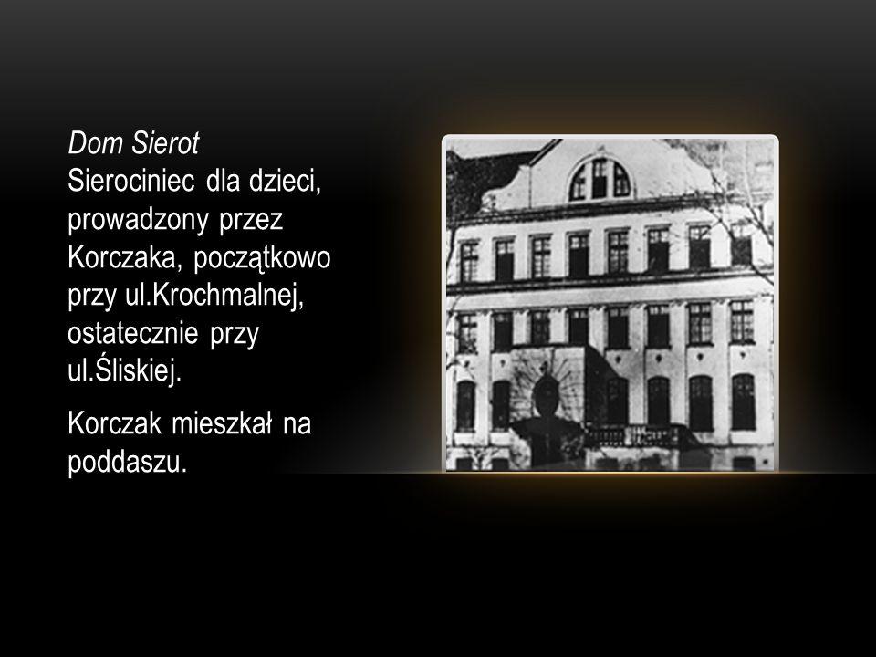 Dom Sierot Sierociniec dla dzieci, prowadzony przez Korczaka, początkowo przy ul.Krochmalnej, ostatecznie przy ul.Śliskiej.