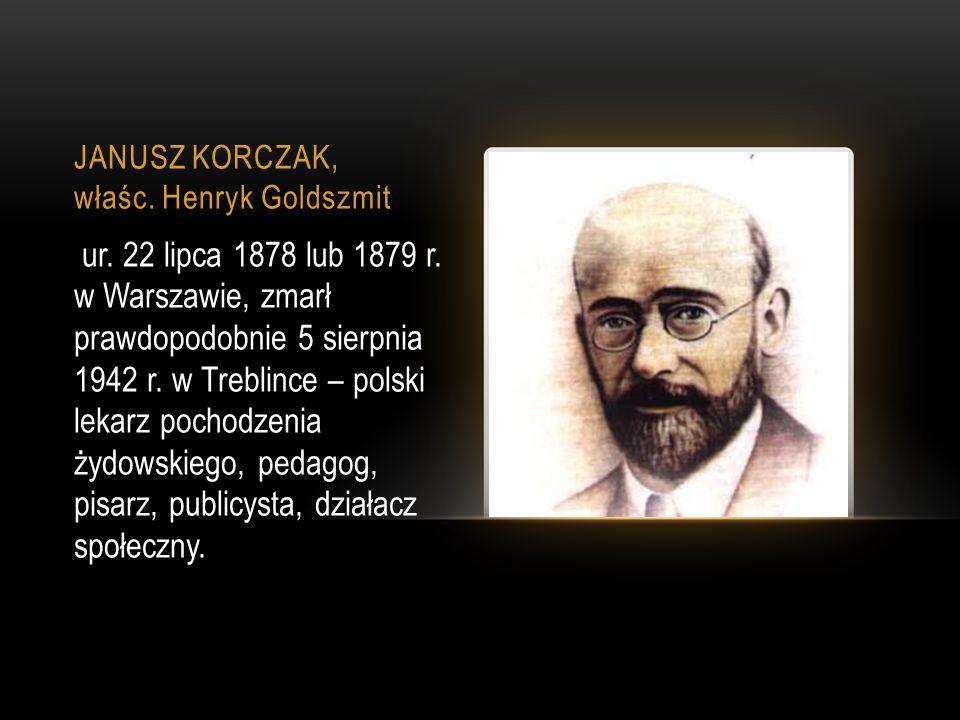 JANUSZ KORCZAK, właśc. Henryk Goldszmit