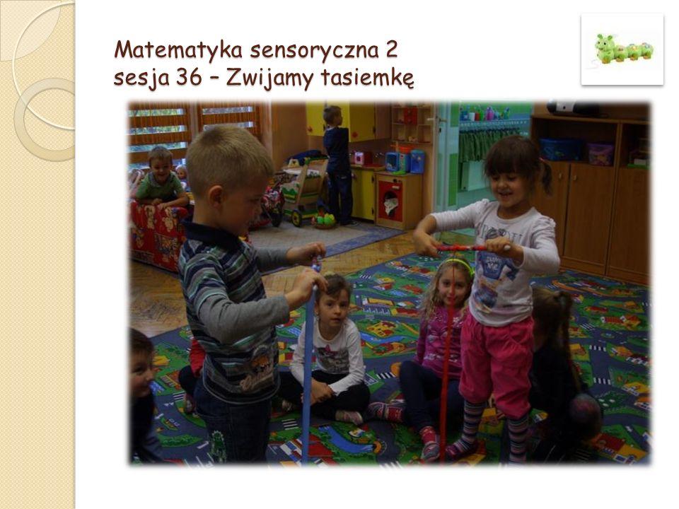 Matematyka sensoryczna 2 sesja 36 – Zwijamy tasiemkę