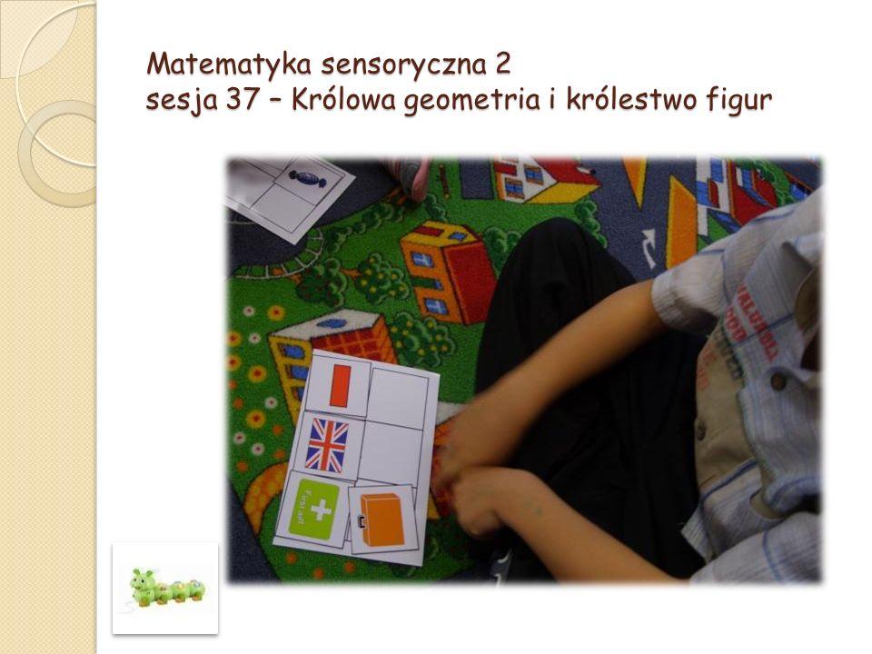 Matematyka sensoryczna 2 sesja 37 – Królowa geometria i królestwo figur