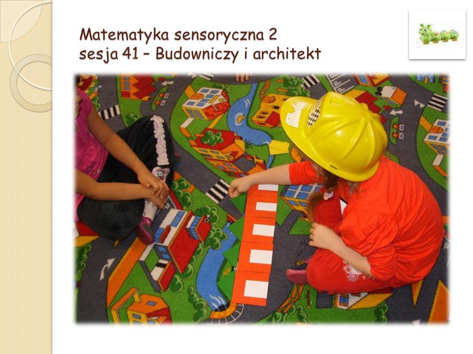 Matematyka sensoryczna 2 sesja 41 – Budowniczy i architekt