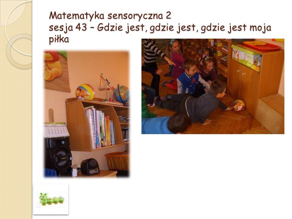 Matematyka sensoryczna 2 sesja 43 – Gdzie jest, gdzie jest, gdzie jest moja piłka