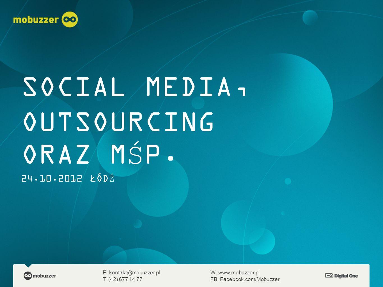 SOCIAL MEDIA, OUTSOURCING ORAZ MŚP. 24.10.2012 ŁÓDŹ