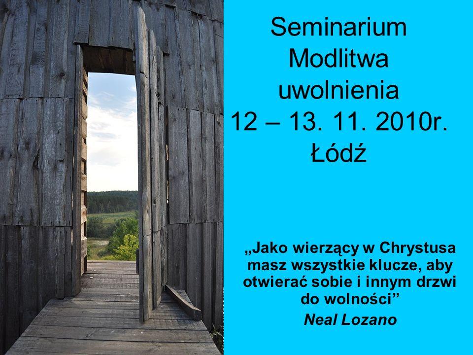 Seminarium Modlitwa uwolnienia 12 – 13. 11. 2010r. Łódź
