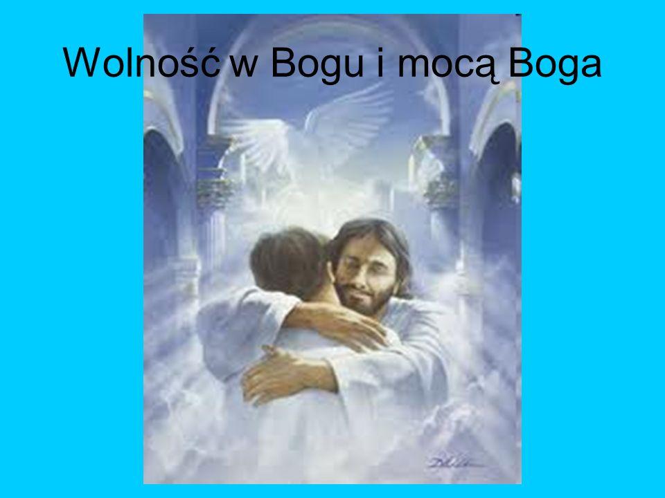 Wolność w Bogu i mocą Boga