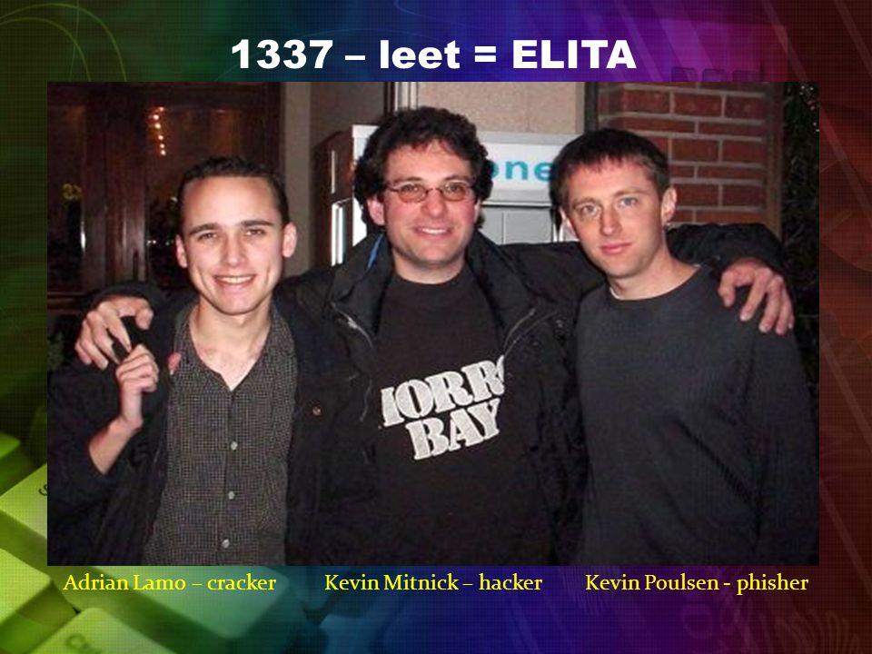 1337 – leet = ELITA Adrian Lamo – cracker Kevin Mitnick – hacker Kevin Poulsen - phisher.