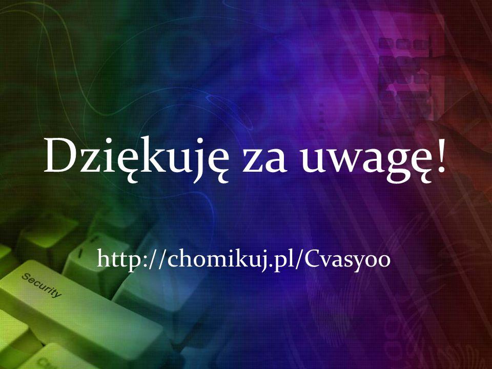 Dziękuję za uwagę! http://chomikuj.pl/Cvasyoo