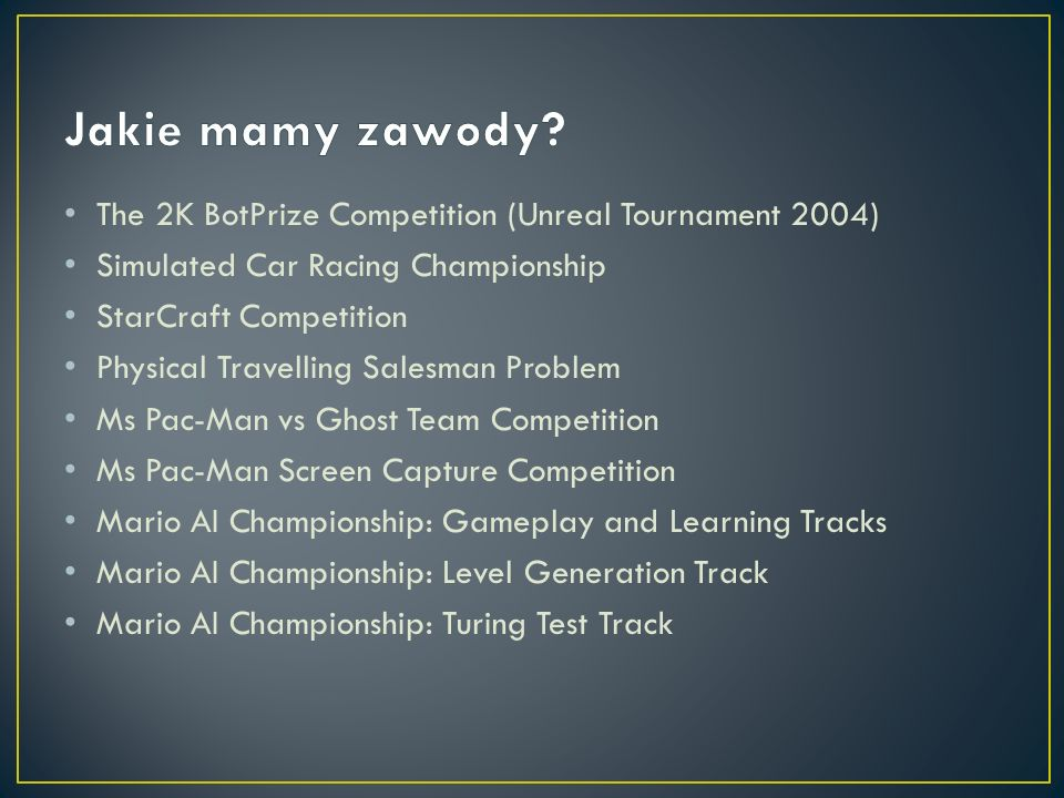 Jakie mamy zawody The 2K BotPrize Competition (Unreal Tournament 2004) Simulated Car Racing Championship.