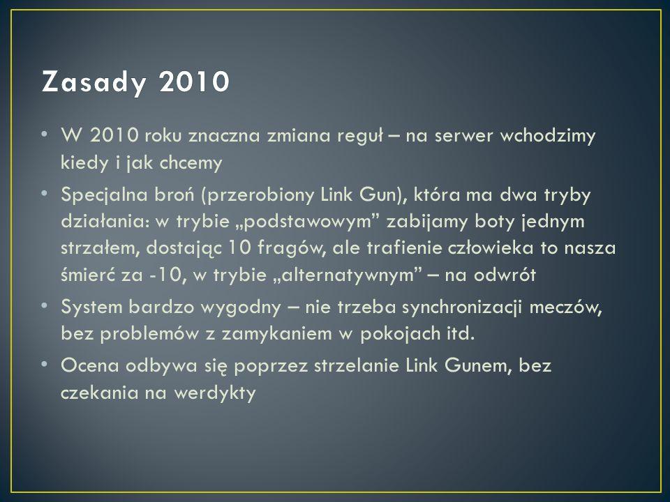 Zasady 2010 W 2010 roku znaczna zmiana reguł – na serwer wchodzimy kiedy i jak chcemy.