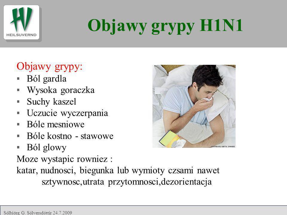 Objawy grypy H1N1 Objawy grypy: Ból gardla Wysoka goraczka