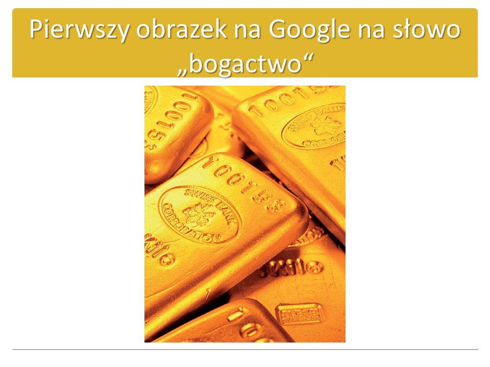 """Pierwszy obrazek na Google na słowo """"bogactwo"""