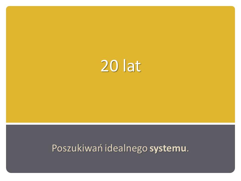 Poszukiwań idealnego systemu.