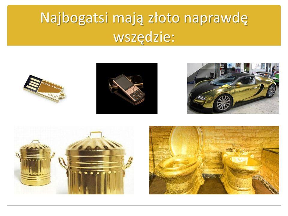 Najbogatsi mają złoto naprawdę wszędzie:
