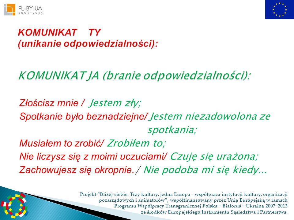 KOMUNIKAT TY (unikanie odpowiedzialności): KOMUNIKAT JA (branie odpowiedzialności):