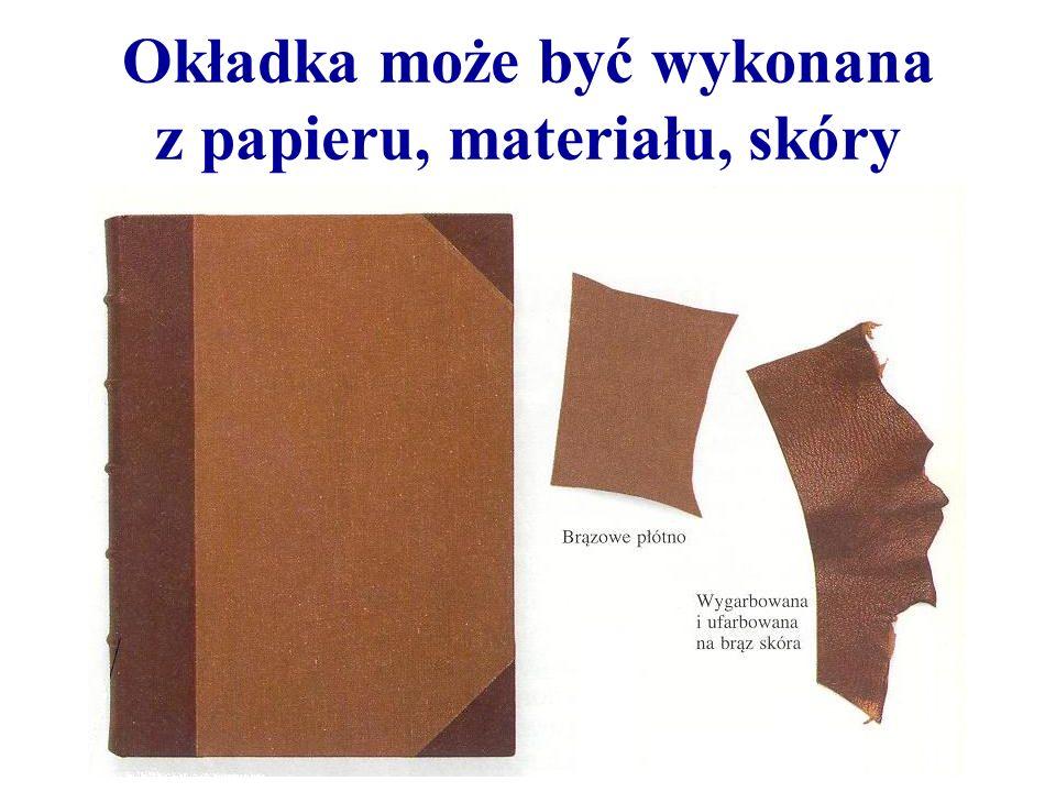 Okładka może być wykonana z papieru, materiału, skóry