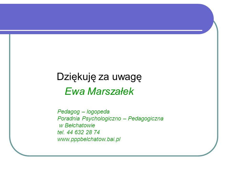 Dziękuję za uwagę Ewa Marszałek Pedagog – logopeda