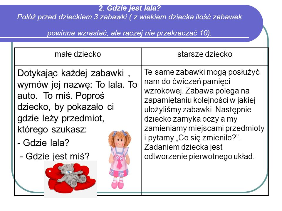 2. Gdzie jest lala Połóż przed dzieckiem 3 zabawki ( z wiekiem dziecka ilość zabawek powinna wzrastać, ale raczej nie przekraczać 10).