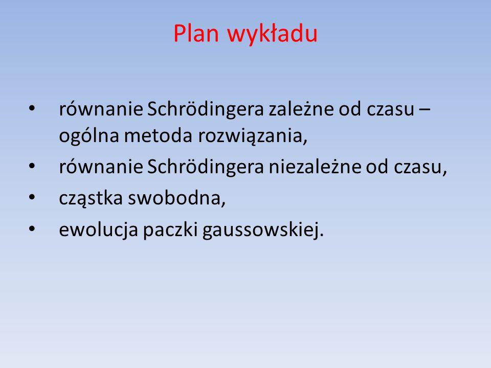 Plan wykładu równanie Schrödingera zależne od czasu – ogólna metoda rozwiązania, równanie Schrödingera niezależne od czasu,
