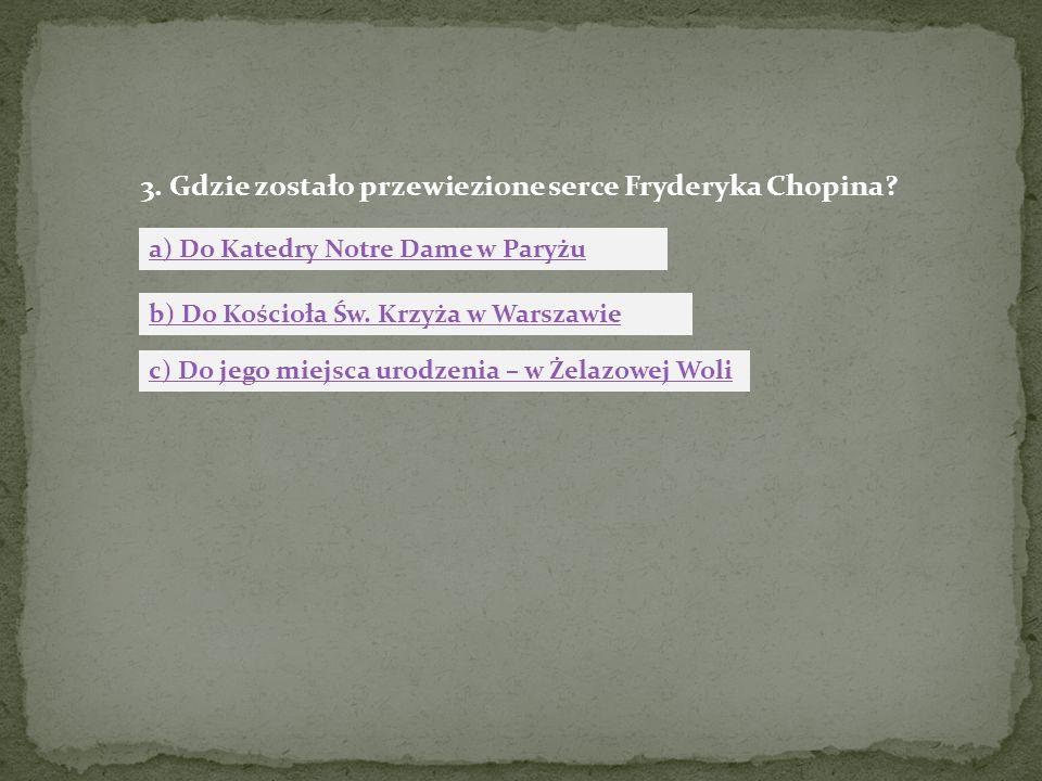 3. Gdzie zostało przewiezione serce Fryderyka Chopina