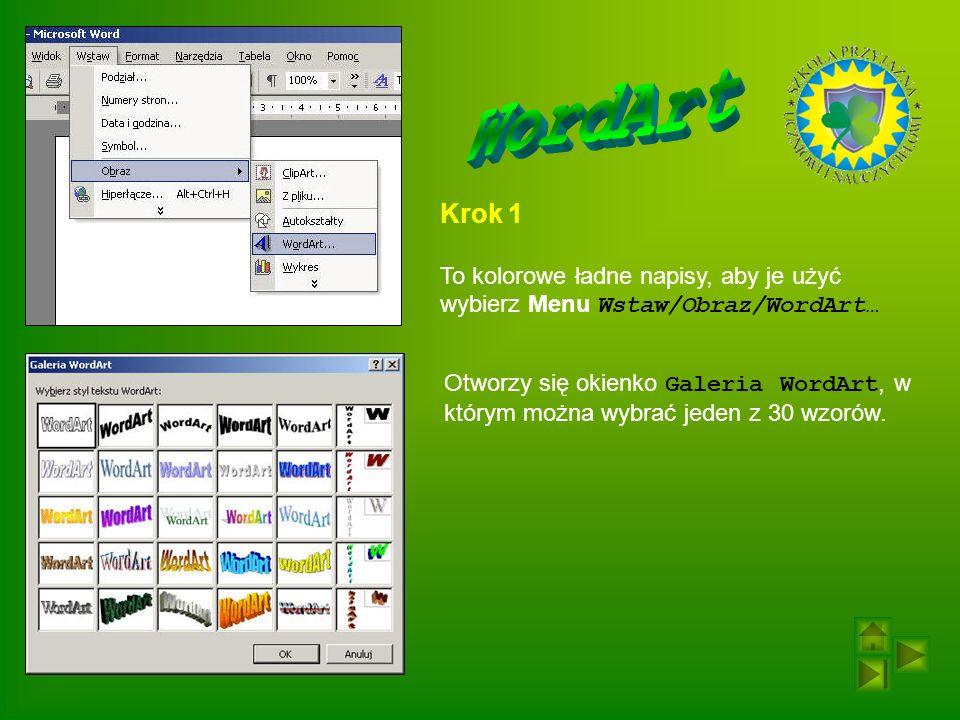 WordArt Krok 1. To kolorowe ładne napisy, aby je użyć wybierz Menu Wstaw/Obraz/WordArt…